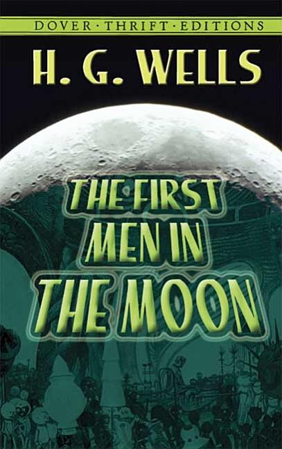The First Men in the Moon (Dover Thrift Editions). H. G. Wells.