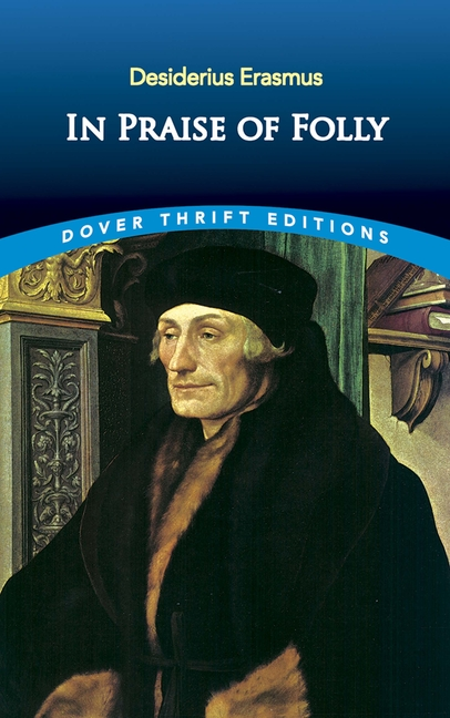 In Praise of Folly (Dover Thrift Editions). Desiderius Erasmus