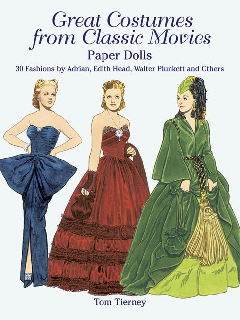 Great Costumes from Classic Movies Paper Dolls: 30 Fashions by Adrian, Edith Head, Walter Plunkett and Others (Dover Paper Dolls). Tom Tierney.
