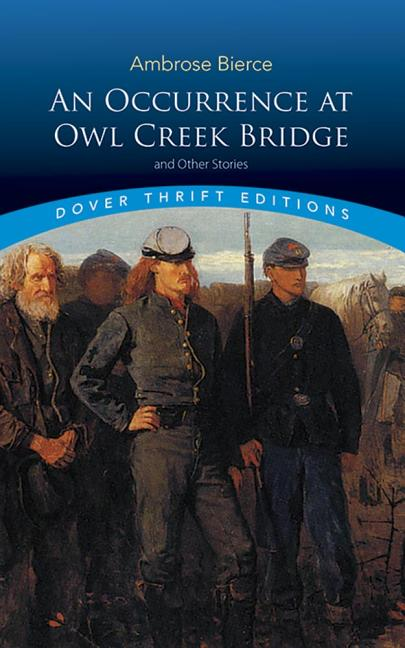 An Occurrence at Owl Creek Bridge and Other Stories (Dover Thrift Editions). Ambrose Bierce