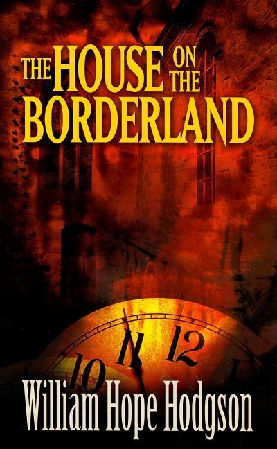 The House on the Borderland (Dover Mystery, Detective, & Other Fiction). William Hope Hodgson