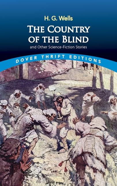 The Country of the Blind: and Other Science-Fiction Stories (Dover Thrift Editions). H. G. Wells.