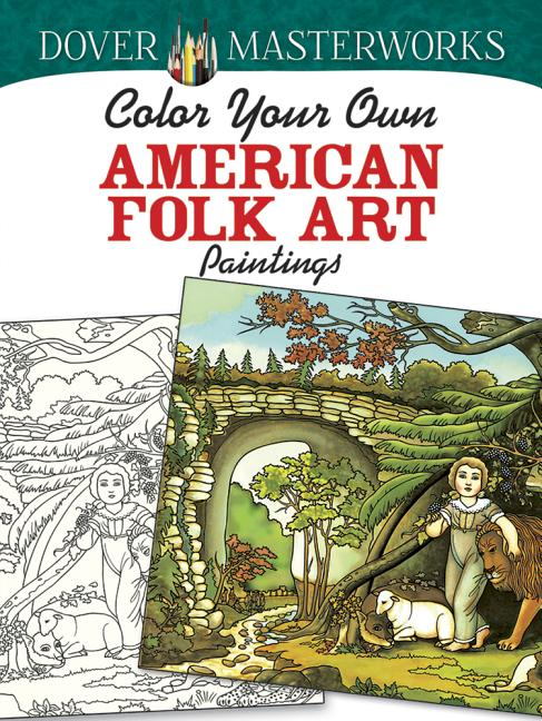 Dover Masterworks: Color Your Own American Folk Art Paintings (Adult Coloring). Marty Noble.