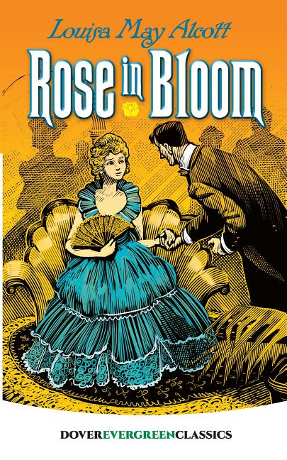 Rose in Bloom (Dover Children's Evergreen Classics). Louisa May Alcott