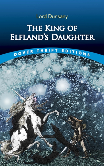 The King of Elfland's Daughter (Dover Thrift Editions). Lord Dunsany