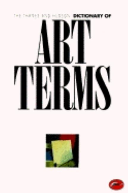 The Thames and Hudson Dictionary of Art Terms. Edward Lucie-Smith