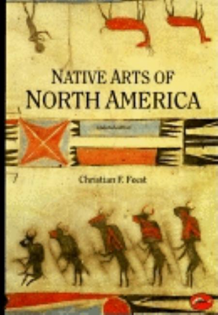 Native Arts of North America (World of Art). Christian F. Feest