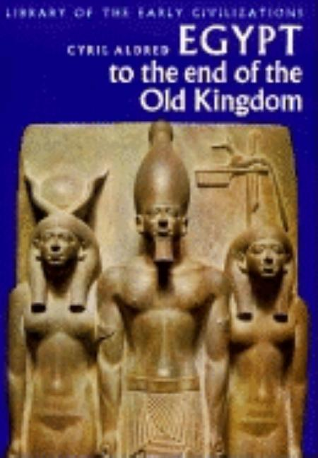 Egypt to the End of the Old Kingdom (Library of the early civilizations). Cyril Aldred