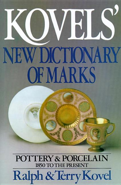 Kovels' New Dictionary of Marks: Pottery and Porcelain, 1850 to the Present. Ralph Kovel, Terry Kovel.