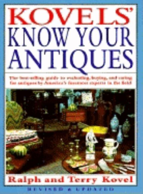 Kovels' Know Your Antiques, Revised and Updated. Ralph Kovel, Terry Kovel