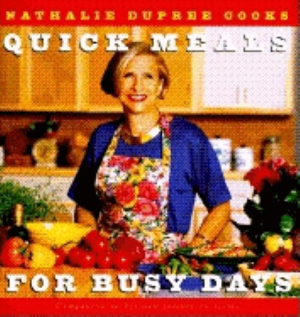 Nathalie Dupree Cooks Quick Meals For Busy Days: 180 Delicious Timesaving Recipes. Nathalie Dupree.