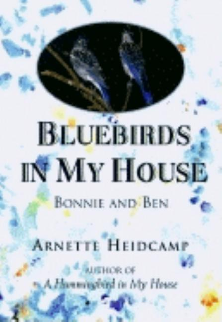 Bluebirds in my House: Bonnie and Ben. Arnette Heidcamp