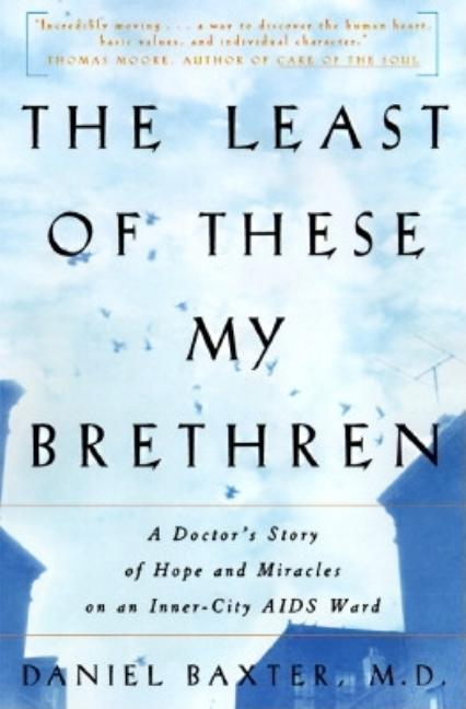 The Least of These My Brethren: A Doctor's Story of Hope and Miracles on an Inner-City AIDS Ward....