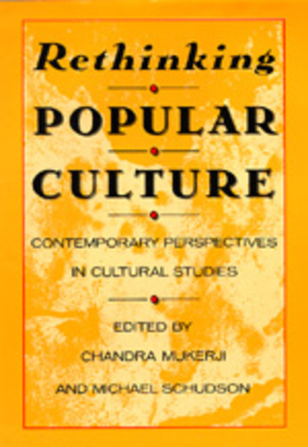 Rethinking Popular Culture: Contemporary Perspectives in Cultural Studies. Chandra Mukerji,...