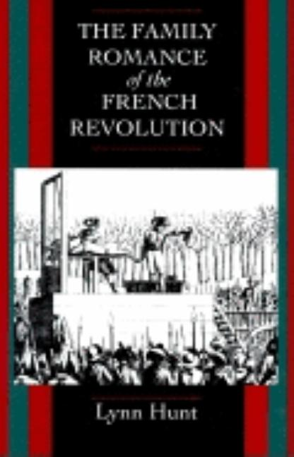 The Family Romance of the French Revolution. Lynn Hunt