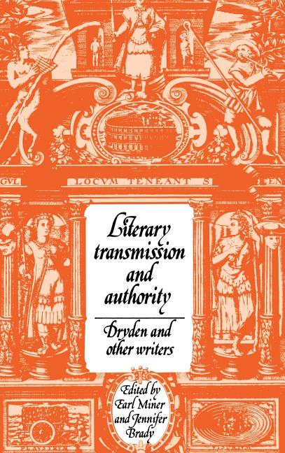 Literary Transmission and Authority: Dryden and Other Writers (Cambridge Studies in...