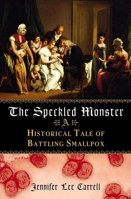 The Speckled Monster: A Historical Tale of Battling the Smallpox Epidemic. Jennifer Lee Carrell