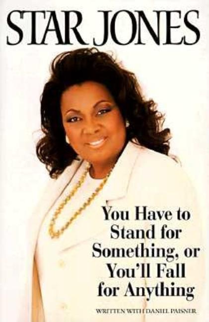 You Have to Stand for Something or You'll Fall for Anything. Star Jones