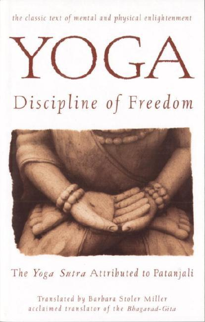 Yoga: Discipline of Freedom: The Yoga Sutra Attributed to Patanjali. Patanjali