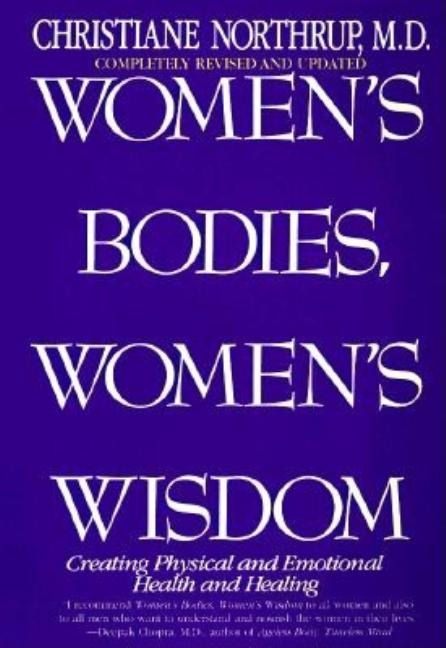 Women's Bodies, Women's Wisdom: Creating Physical and Emotional Health and Healing [SIGNED]. Christiane Northrup M. D.