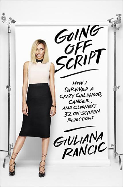 Going Off Script: How I Survived a Crazy Childhood, Cancer, and Clooney's 32 On-Screen...