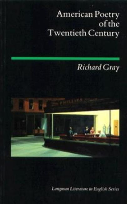 American Poetry of the Twentieth Century (Longman Literature in English Series). Richard J. Gray