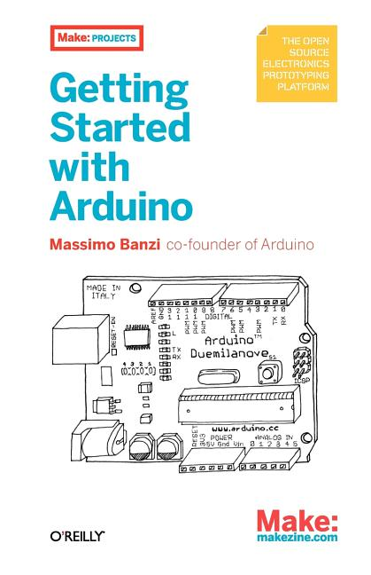 Getting Started with Arduino (Make: Projects). Massimo Banzi