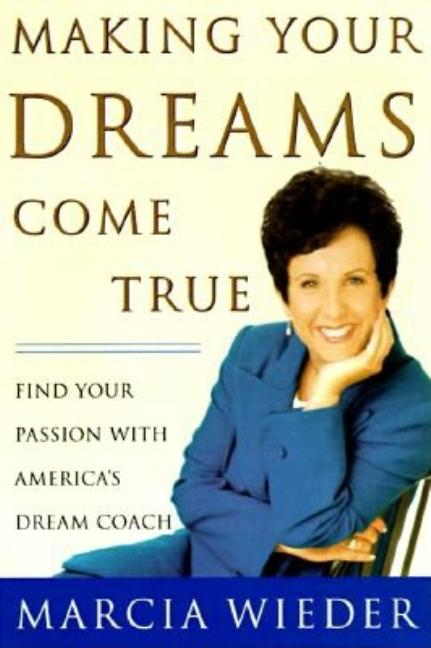 Making Your Dreams Come True. Marcia Wieder