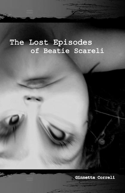 The Lost Episodes of Beatie Scareli. Ginnetta Correli.