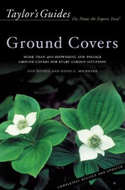 Taylor's Guide to Ground Covers: More than 400 Flowering and Foliage Ground Covers for Every...