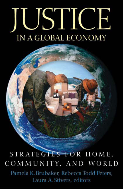 Justice in a Global Economy: Strategies for Home, Community, and World. Pamela K. Brubaker,...