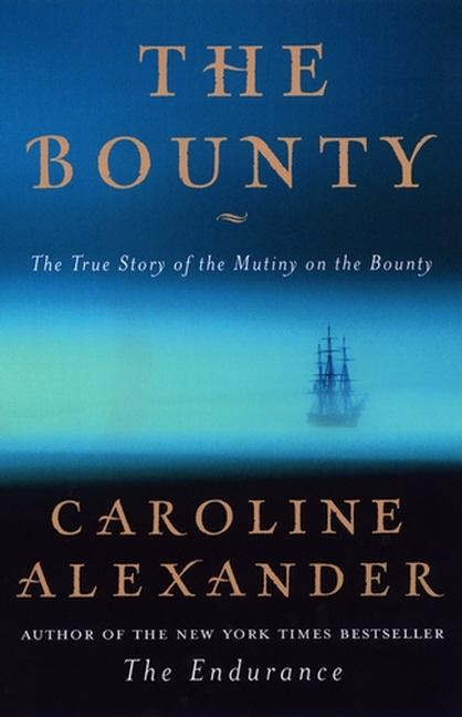 The Bounty: The True Story of the Mutiny on the Bounty. Caroline Alexander.