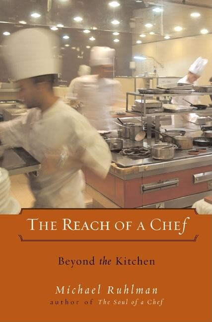 The Reach of a Chef: Beyond the Kitchen. Michael Ruhlman.