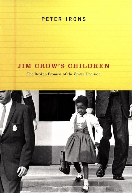 Jim Crow's Children: The Broken Promise of the Brown Decision. Peter Irons