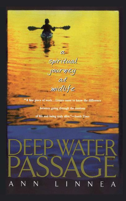 Deep Water Passage: A Spiritual Journey at Midlife. Ann Linnea
