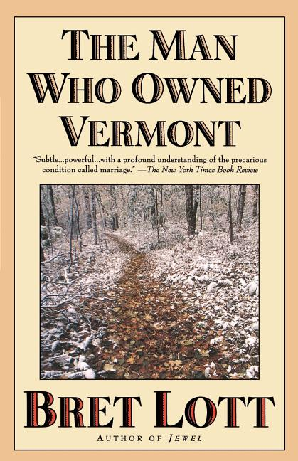 The Man Who Owned Vermont. Bret Lott