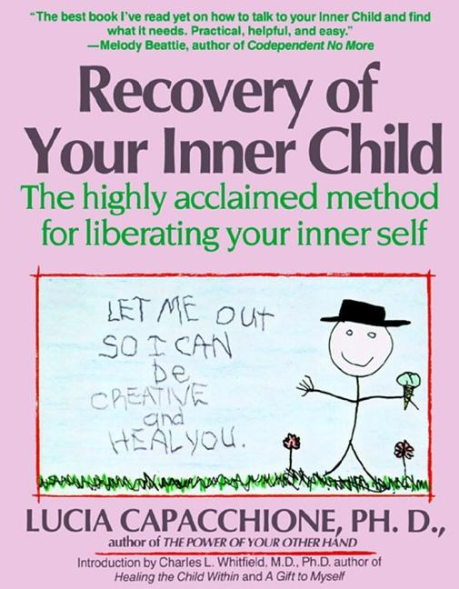 Recovery of Your Inner Child: The Highly Acclaimed Method for Liberating Your Inner Self. Lucia...