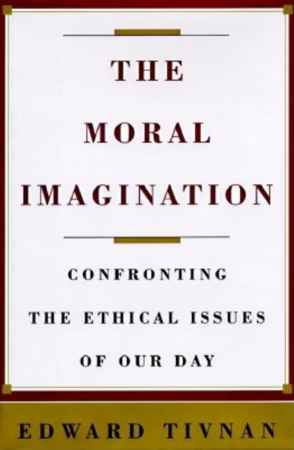 The Moral Imagination: Confronting the Ethical Issues of Our Day. Edward Tivnan
