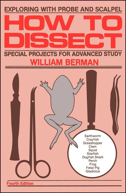 How to Dissect: Exploring With Probe and Scalpel - Special Projects for Advanced Study. William...