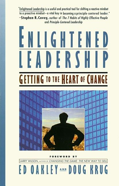 Enlightened Leadership: Getting to the Heart of Change. Ed Oakley, Doug Krug