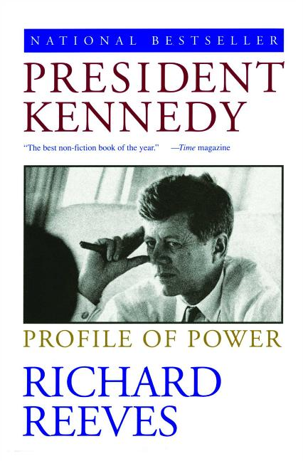 President Kennedy: Profile of Power. Richard Reeves.