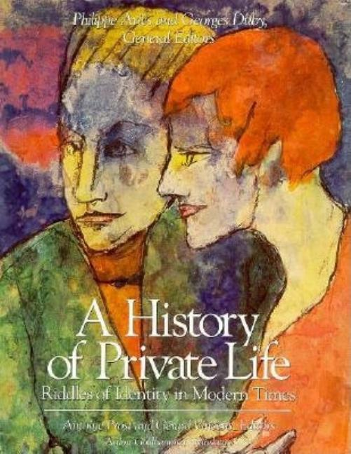 A History of Private Life: Riddles of Identity in Modern Times. Antoine Prost, eds Gerard Vincent.