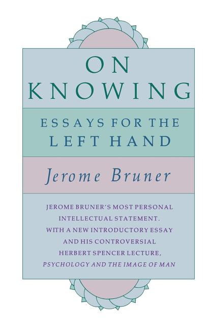 On Knowing: Essays for the Left Hand, Second Edition. Jerome Bruner