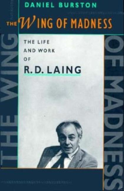 The Wing of Madness: The Life and Work of R.D. Laing. Daniel Burston