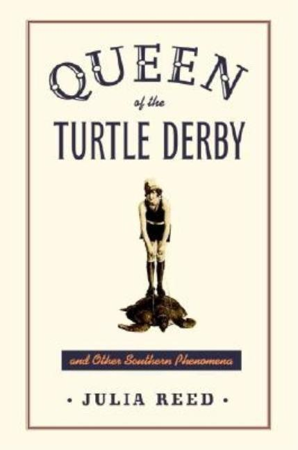 Queen of the Turtle Derby and Other Southern Phenomena [SIGNED]. Julia Reed