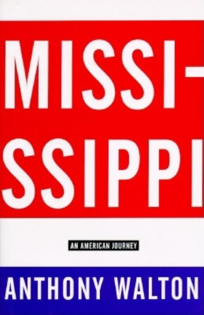 Mississippi: An American Journey. Anthony Walton.