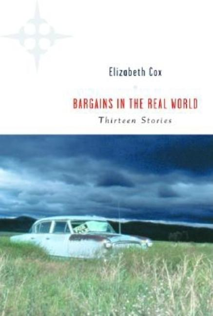Bargains in the Real World: Thirteen Stories. Elizabeth Cox