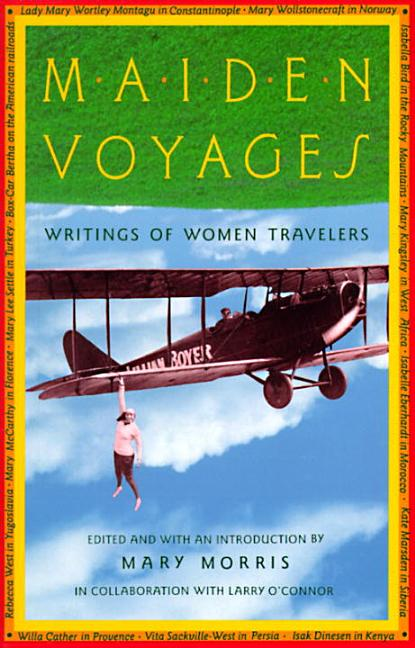 Maiden Voyages: Writings of Women Travelers. Mary Morris