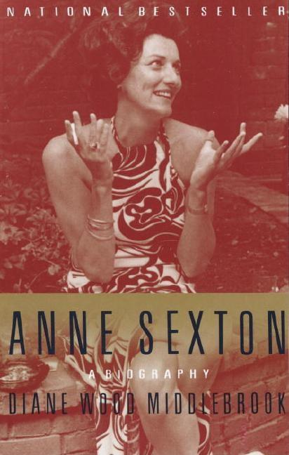Anne Sexton: A Biography. Diane Middlebrook