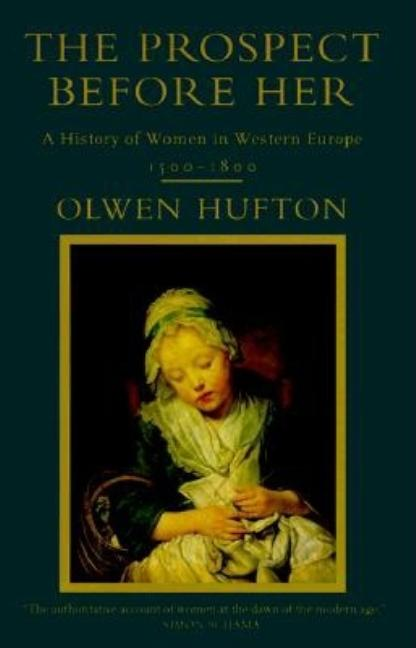 The Prospect Before Her: A History of Women in Western Europe, 1500-1800. Olwen Hufton